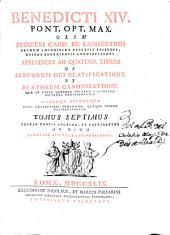 Benedicti XIV ... Appendices ad quatuor libros de servorum Dei beatificatione et beatorum canonizatione ...: accedunt documenta ... : tomus septimus ...