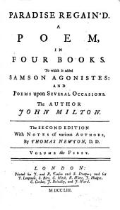 Paradise Regain'd: A Poem, in Four Books, to which is Added Samson Agonistes and Poems Upon Several Occasions