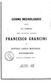 Cenno necrologico letto sul feretro del dottor fisico Francesco Grancini dal dottor Carlo Minonzio segretario della Deputazione provinciale il giorno 5 febbrajo 1873