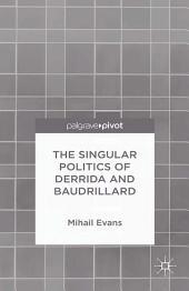 The Singular Politics of Derrida and Baudrillard