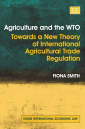 Agriculture and the WTO: Towards a New Theory of International Agricultural Trade Regulation