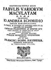 Historia seculi sexti fabulis variorum maculata