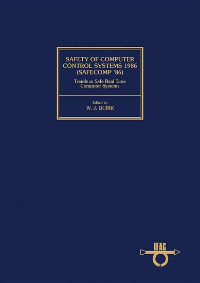 Safety of Computer Control Systems 1986  Safecomp  86  Trends in Safe Real Time Computer Systems PDF