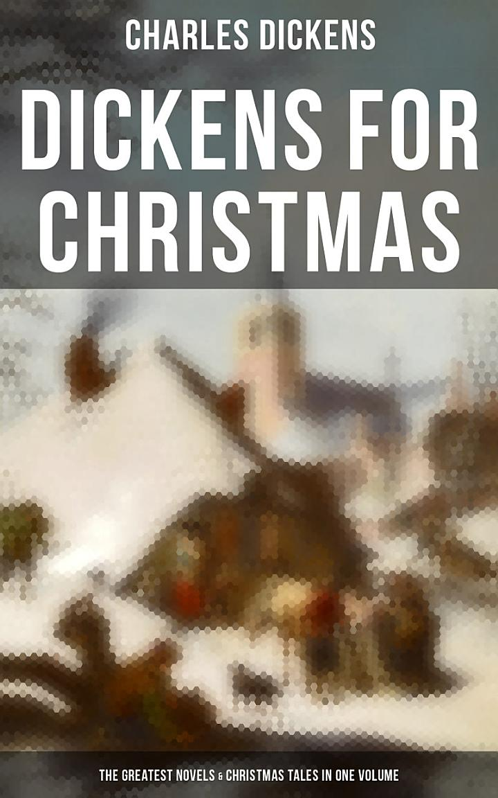 Dickens for Christmas: The Greatest Novels & Christmas Tales in One Volume