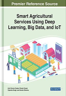 Smart Agricultural Services Using Deep Learning  Big Data  and IoT PDF