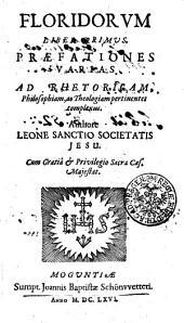 FLORIDORVM LIBER PRIMVS PRAEFATIONES VARIAS AD RHETORICAM, Philosophiam, ac theologiam pertinentes complexus