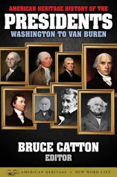American Heritage History of the Presidents Washington to Van Buren