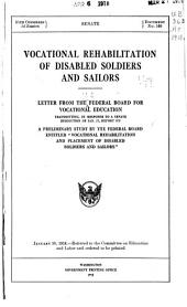 """Vocational Rehabilitation of Disabled Soldiers and Sailors: Letter from the Federal Board for Vocational Education, Transmitting, in Response to a Senate Resolution of Jan. 27, Report on a Preliminary Study by the Federal Board Entitled """"Vocational Rehabilitation and Placement of Disabled Soldiers and Sailors""""."""