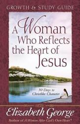 A Woman Who Reflects the Heart of Jesus Growth and Study Guide PDF