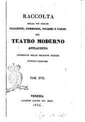 Raccolta delle più scelte tragedie, commedie, drammi e farse del teatro moderno applaudito corredate delle relative notizie storico-critiche: Volume 17