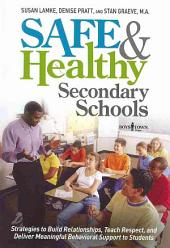 Safe & Healthy Secondary Schools: Strategies to Build Relationships, Teach Respect and Deliver Meaningful Behavioral Support to Students