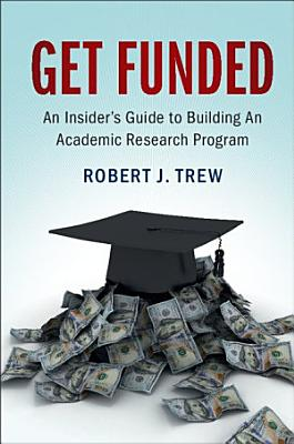 Get Funded An Insiders Guide To Building An Academic Research Program