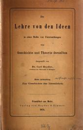 Die Lehre von den Ideen: in einer Reihe von Unteruschungen über Geschichte und Theorie derselben