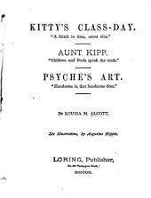 Kitty's Class Day: Aunt Kipp ; Psyche's Art