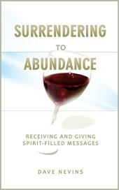 Surrendering to Abundance: Receiving and Giving Spirit-Filled Messages