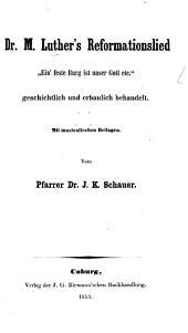 """Dr. Martin Luther's Reformationslied """"Ein' feste Burg ist unser Gott,"""" geschichtlich und erbaulich behandelt. Mit musicalischen Beilagen. Vom Pfarrer Dr. J. K. Schauer"""