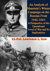 An Analysis of Manstein's Winter Campaign on the Russian Front 1942-1943:: A Perspective of the Operational Level of War and Its Implications