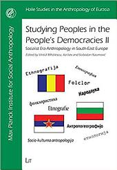 Studying Peoples in the People's Democracies: Socialist Era Anthropology in South-east Europe. II