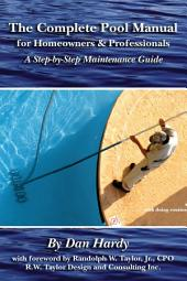 The Complete Pool Manual for Homeowners & Professionals: A Step-by-step Maintenance Guide