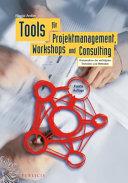 Tools f  r Projektmanagement  Workshops und Consulting   Kompendium der wichtigsten Techniken und Methoden PDF