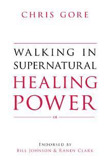Walking in Supernatural Healing Power Book