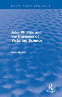 Routledge Revivals  John Phillips and the Business of Victorian Science  2005  PDF