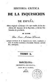 Historia crítica de la inquisición de España, 1: obra original conforme á lo que resulta de los Archivos del Consejo de la Suprema, y de los Tribunales de provincia