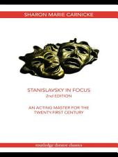 Stanislavsky in Focus: An Acting Master for the Twenty-First Century