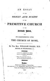 An essay on the origin and purity of the primitive Church of the British Isles, and its independence upon the Church of Rome