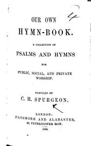 Our Own Hymn Book  A collection of psalms and hymns for public  social  and private worship  Compiled by C  H  Spurgeon PDF
