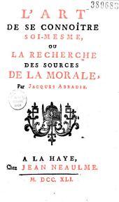 L' Art de se connoître soi-mesme, ou la Recherche des sources de la morale, Par Jacques Abbadie