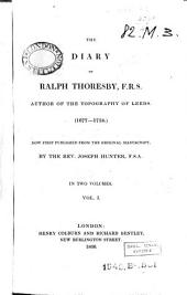 The Diary of Ralph Thoresby... (1677-1724): Now First Published from the Original Manuscript, Volume 1