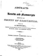 Abstracts of Records and Manuscripts Respecting the County of Gloucester