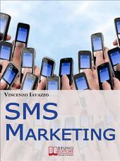 SMS Marketing. Come Guadagnare e Fare Pubblicità con SMS, MMS e Bluetooth. (Ebook Italiano - Anteprima Gratis): Come Guadagnare e Fare Pubblicità con SMS, MMS e Bluetooth