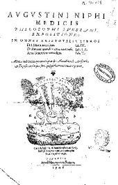 Augustini Niphi ... Expositiones in Aristotelis libros De Historia animalium lib IX, De partibus animalium & earum causis Lib. III ac De generatione animalium ...