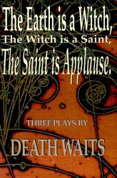The Earth Is A Witch The Witch Is A Saint The Saint Is Applause Book PDF