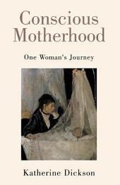 Conscious Motherhood: One Woman's Journey