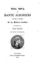 Vita nova di Dante Alighieri secondo la lezione di un codice inedito del secolo XV. colle varianti dell' edizioni più accreditate