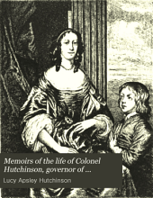 Memoirs of the Life of Colonel Hutchinson, Governor of Nottingham: Volume 2