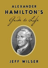 Alexander Hamilton s Guide to Life PDF
