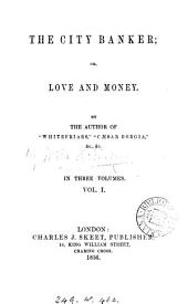 The city banker; or, Love and money. By the author of 'Whitefriars'.