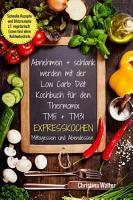 Abnehmen   schlank werden mit der Low Carb Di  t Kochbuch f  r den Thermomix TM5   TM31 Expresskochen Mittagessen und Abendessen Schnelle Rezepte und Blitzrezepte z T  vegetarisch Essen fast ohne Kohlenhydrate PDF