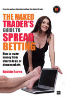 The Naked Trader's Guide to Spread Betting