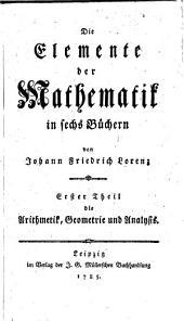 Die Elemente der Mathematik: in 6 Büchern mit 1 Anhange, Band 1