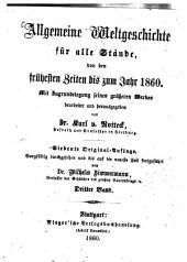 Allgemeine Weltgeschichte für alle Stände: von den frühesten Zeiten bis zum Jahr 1860 : mit Zugrundelgegung seines größeren Werkes. 3