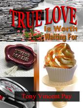 True Love Is Worth Waiting For