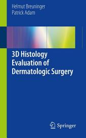 3D Histology Evaluation of Dermatologic Surgery