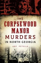 The Corpsewood Manor Murders of North Georgia