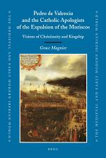 Pedro de Valencia and the Catholic Apologists of the Expulsion of the Moriscos