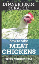 Dinner from Scratch  How to Raise Meat Chickens